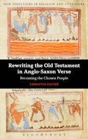 Rewriting the Old Testament in Anglo-Saxon Verse - Becoming the Chosen People ebook by Professor Samantha Zacher