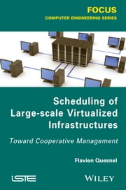 Scheduling of Large-scale Virtualized Infrastructures - Toward Cooperative Management ebook by Flavien Quesnel