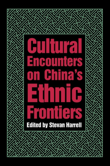 Cultural Encounters on China�s Ethnic Frontiers ebook by Stevan Harrell