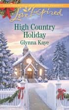 High Country Holiday (Mills & Boon Love Inspired) ebook by Glynna Kaye