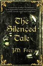 The Silenced Tale ebook by J.M. Frey