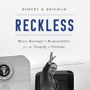 Reckless - Henry Kissinger and the Tragedy of Vietnam audiobook by Robert K. Brigham