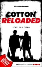 Cotton Reloaded - 17 - Die Stadt der Toten ebook by Peter Mennigen