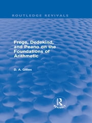 Frege, Dedekind, and Peano on the Foundations of Arithmetic (Routledge Revivals) ebook by Donald Gillies