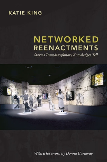 Networked Reenactments - Stories Transdisciplinary Knowledges Tell ebook by Katie King