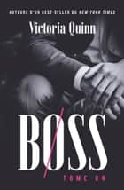 Boss Tome un - Boss, #1 ebook by Victoria Quinn