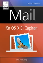 Mail für OS X El Capitan ebook by Anton Ochsenkühn