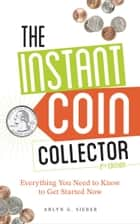 The Instant Coin Collector - Everything You Need to Know to Get Started Now ebook by Arlyn Sieber