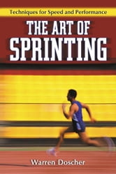 The Art of Sprinting - Techniques for Speed and Performance ebook by Warren Doscher