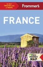 Frommer's France ebook by Margie Rynn, Lily Heise, Tristan Rutherford,...
