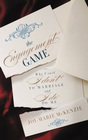 "The Engagement Game - Why I Said ""I Don't"" to Marriage and ""I Do"" to Me ebook by Joi-Marie McKenzie"
