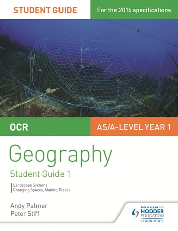 OCR AS/A-level Geography Student Guide 1: Landscape Systems; Changing Spaces, Making Places eBook by Andy Palmer,Peter Stiff