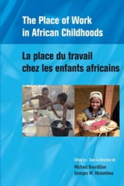 The Place of Work in African Childhoods ebook by Bourdillon, Michael