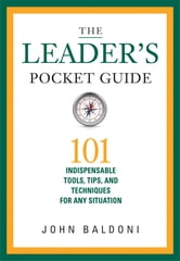 The Leader's Pocket Guide - 101 Indispensable Tools, Tips, and Techniques for Any Situation ebook by John Baldoni