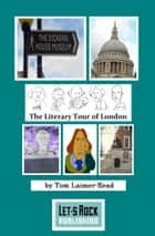 The Literary Tour of London eBook von Tom Laimer-Read