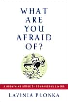 What Are You Afraid Of? ebook by Lavinia Plonka