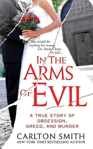 In the arms of evil ebook by carlton smith 9781429935487 in the arms of evil a true story of obsession greed and murder fandeluxe Ebook collections