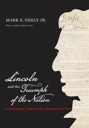 Lincoln and the Triumph of the Nation - Constitutional Conflict in the American Civil War ebook by Mark E. Neely