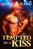 Tempted By A Kiss ebook by Anna  Durand