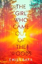 The Girl Who Came Out of the Woods ebook by Emily Barr