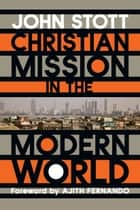 Christian Mission in the Modern World ebook by John Stott