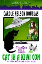 Cat in a Kiwi Con - A Midnight Louie Feline PI Adventure ebook by Carole Nelson Douglas