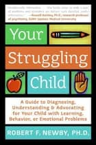 Your Struggling Child ebook by Lynn Sonberg,Robert F. Newby, PhD