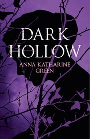 Dark Hollow ebook by Anna Katharine Green