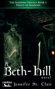 A Beth-Hill Novel: The Shadows Trilogy, Book 1: Prince of Shadows ebook by Jennifer St. Clair