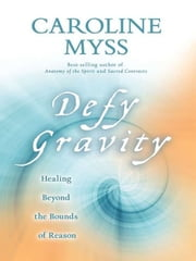 Defy Gravity ebook by Caroline Myss