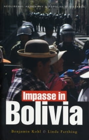 Impasse in Bolivia - Neoliberal Hegemony and Popular Resistance ebook by Benjamin H. Kohl, Linda C. Farthing