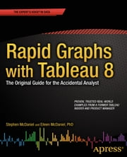 Rapid Graphs with Tableau 8 - The Original Guide for the Accidental Analyst ebook by Eileen McDaniel,Stephen  McDaniel