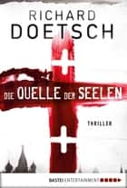 Die Quelle der Seelen - Thriller ebook by Richard Doetsch, Diana Beate Hellmann