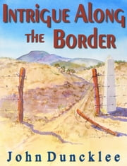 Intrigue Along the Border ebook by John Duncklee