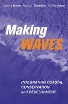 Making Waves - Integrating Coastal Conservation and Development ebook by Katrina Brown, Emma Louise Tompkins
