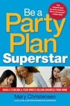 Be a Party Plan Superstar ebook by Mary CHRISTENSEN