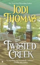 Twisted Creek ebook by Jodi Thomas