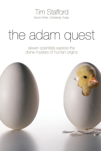 The Adam Quest - Eleven Scientists Who Held on to a Strong Faith While Wrestling with the Mystery of Human Origins ebook by Tim Stafford