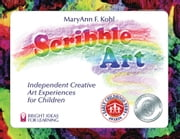 Scribble Art - Independent Creative Art Experiences for Children ebook by MaryAnn F. Kohl