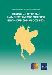 Toward Sustainable and Balanced Development - Strategy and Action Plan for the Greater Mekong Subregion North-South Economic Corridor ebook by Asian Development Bank