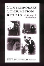 Contemporary Consumption Rituals - A Research Anthology ebook by Cele C. Otnes,Tina M. Lowrey