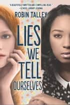 Lies We Tell Ourselves - A New York Times bestseller ebook by Robin Talley