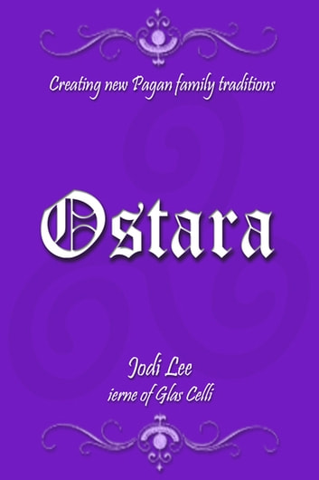 Ostara: Creating New Pagan Family Traditions ebook by Jodi Lee