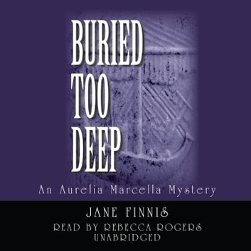 Buried Too Deep - An Aurelia Marcella Mystery audiobook by Jane Finnis,Poisoned Pen Press