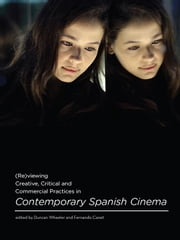 (Re)Viewing Creative, Critical and Commercial Practices in Contemporary Spanish Cinema ebook by Canet, Fernando
