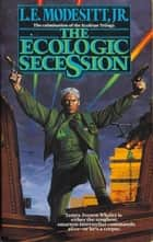 The Ecologic Secession ebook door L. E. Modesitt Jr.