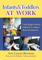 Infants and Toddlers at Work ebook by Ann Lewin-Benham