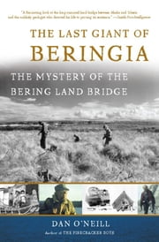 The Last Giant of Beringia - The Mystery of the Bering Land Bridge ebook by Dan O'Neill