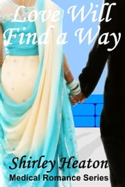 Love Will Find a Way (Medical Romance Series) ebook by Shirley Heaton
