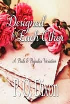 Designed for Each Other - A Pride and Prejudice Variation ebook by P. O. Dixon